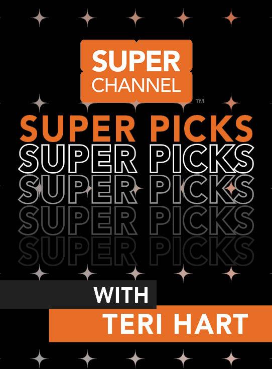 Teri Hart's Super Channel Super Picks