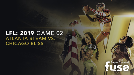 LFL: 2019 Game 02 Atlanta Steam vs. Chicago Bliss Premieres May 04 10:45PM | Only on Super Channel