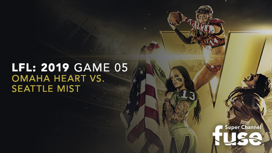 LFL: 2019 Game 05 Omaha Heart vs. Seattle Mist Premieres May 25 11:15PM | Only on Super Channel