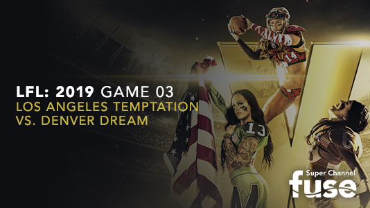 LFL: 2019 Game 03 Los Angeles Temptation vs. Denver Dream Premieres May 11 10:45PM | Only on Super Channel