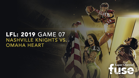 LFL: 2019 Game 07 Nashville Knights vs. Omaha Heart Premieres Jun 15 10:45PM | Only on Super Channel