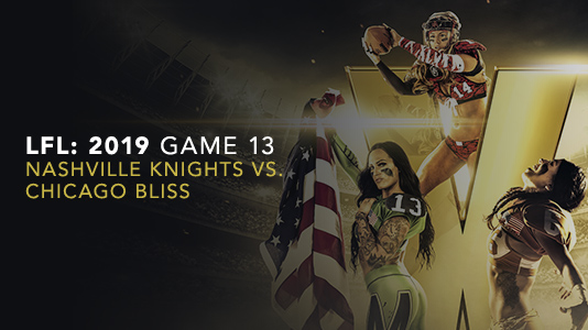 LFL: 2019 Game 13 Nashville Knights vs. Chicago Bliss Premieres Aug 03 11:00PM | Only on Super Channel