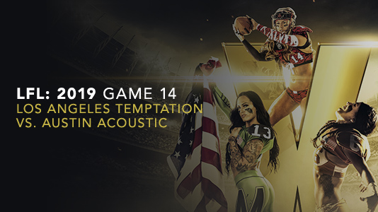LFL: 2019 Game 14 Los Angeles Temptation vs. Austin Acoustic Premieres Aug 10 10:40PM | Only on Super Channel