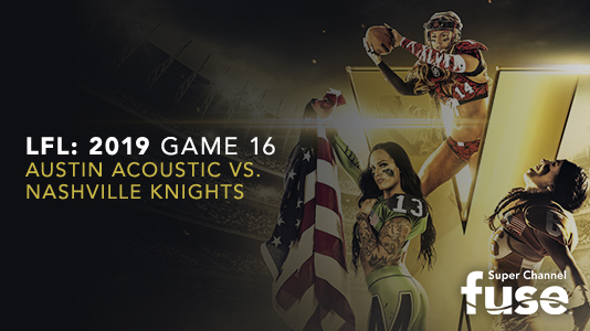 LFL: 2019 Game 16 Austin Acoustic vs. Nashville Knights Premieres Aug 24 11:15PM | Only on Super Channel