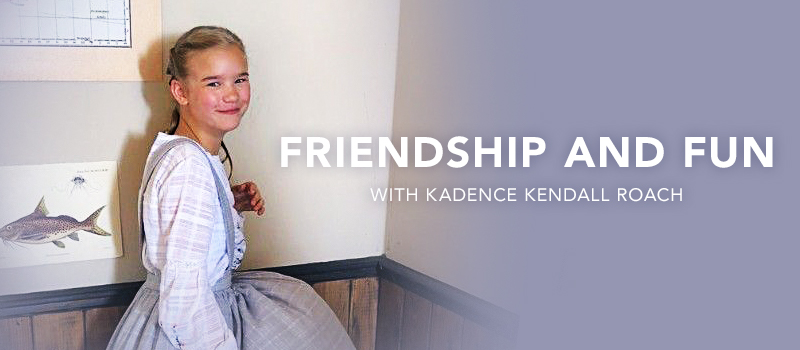 Friendship and Fun with Kadence Kendall Roach