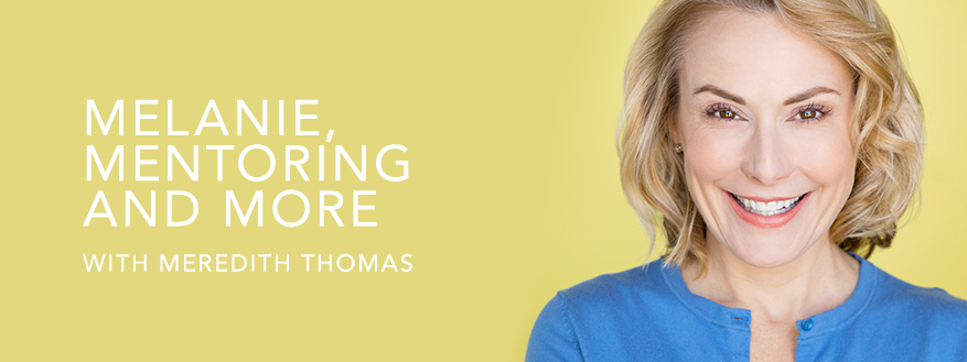 Melanie, Mentoring and More with Meredith Thomas