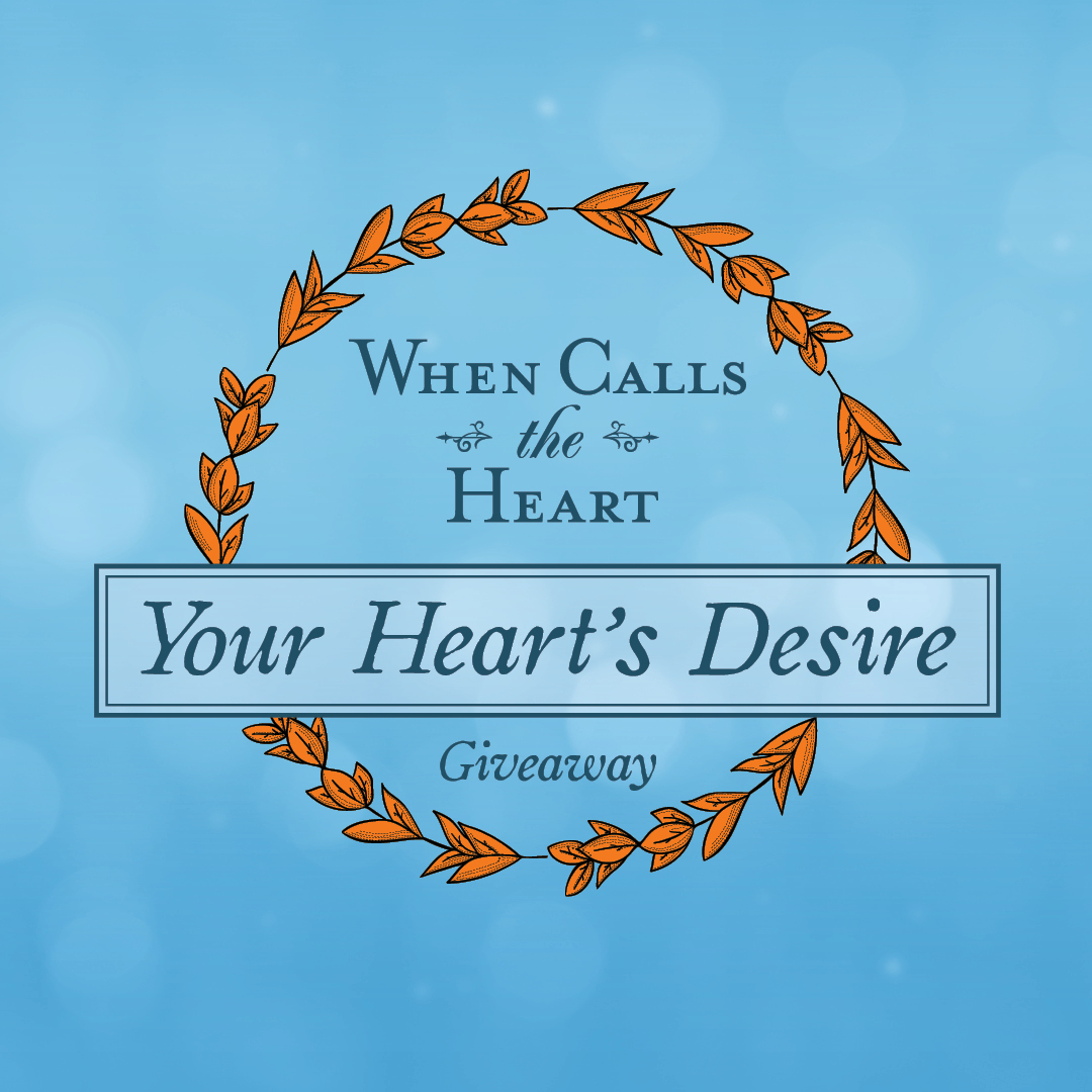 When Calls the Heart | Your Heart's Desire Giveaway